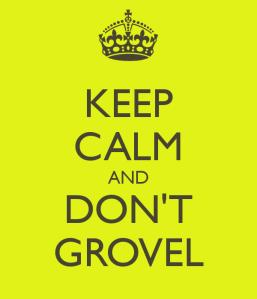 keep-calm-and-don-t-grovel