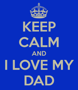 keep-calm-and-i-love-my-dad-5 (1)