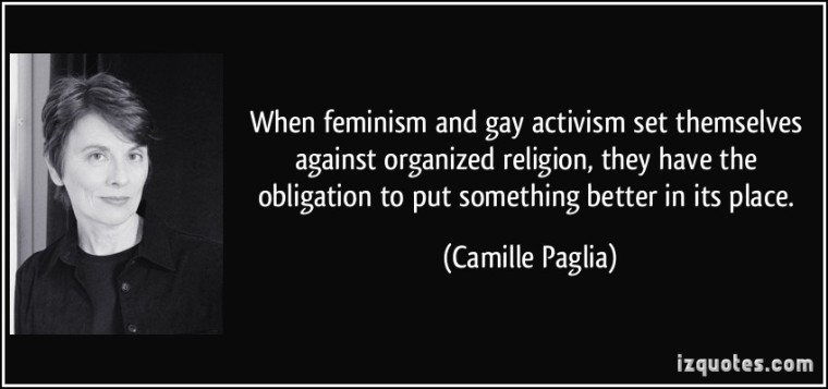 quote-when-feminism-and-gay-activism-set-themselves-against-organized-religion-they-have-the-obligation-camille-paglia-257618