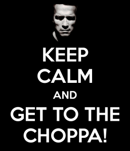 keep-calm-and-get-to-the-choppa-16_zps1cabcfe9