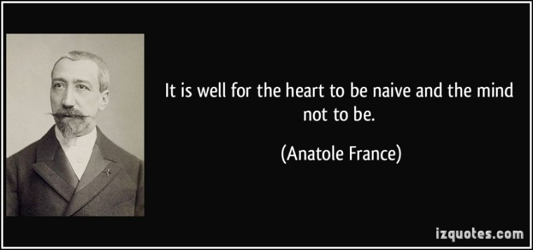 quote-it-is-well-for-the-heart-to-be-naive-and-the-mind-not-to-be-anatole-france-64941
