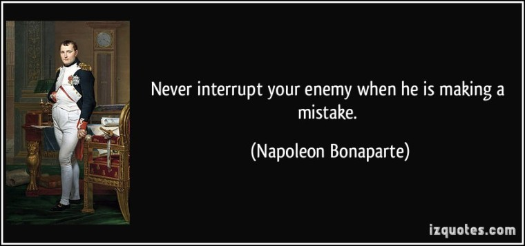 quote-never-interrupt-your-enemy-when-he-is-making-a-mistake-napoleon-bonaparte-20598