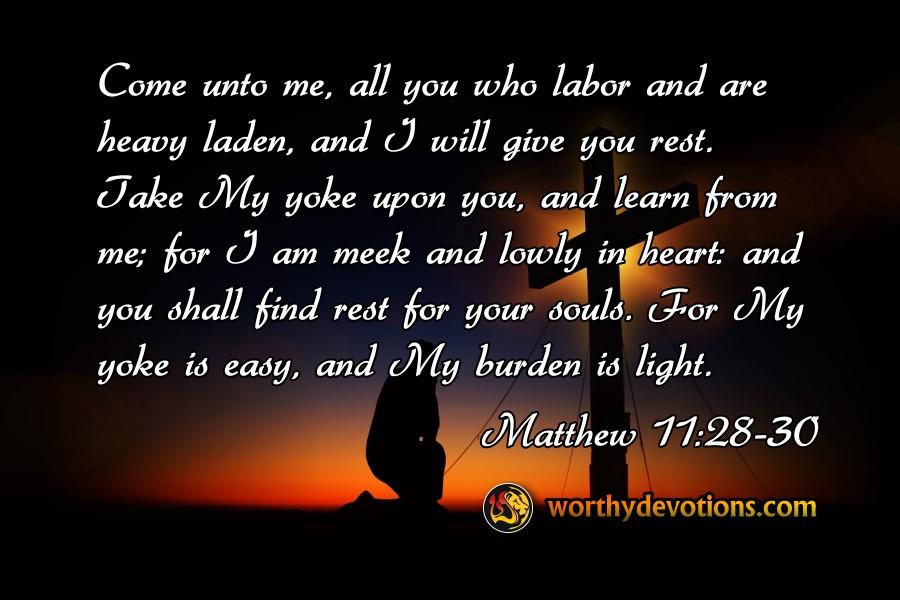 come-unto-me-all-who-labor-heavy-laden-yoke-is-easy-burden-is-light-worthy-devotions