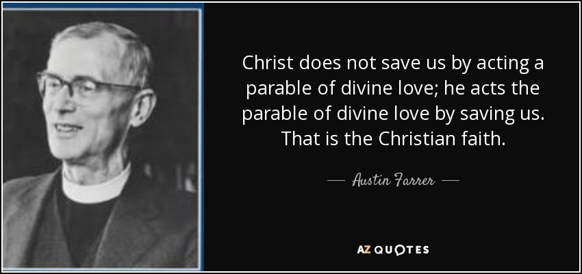 quote-christ-does-not-save-us-by-acting-a-parable-of-divine-love-he-acts-the-parable-of-divine-austin-farrer-90-40-40